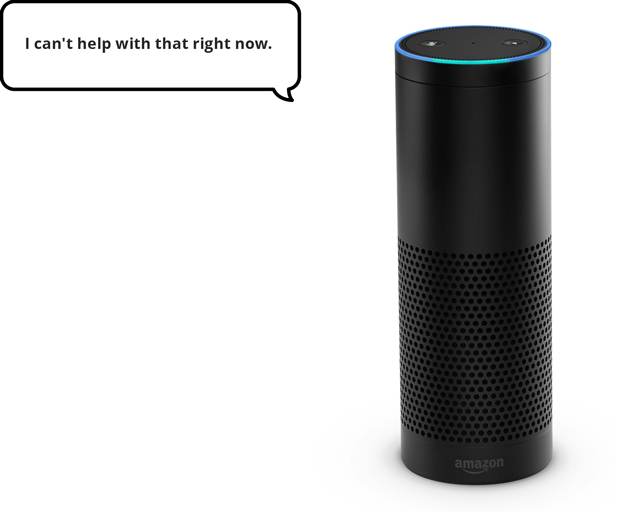 Figure 55: Amazon Echo can't fall back to direct manipulation mechanisms.